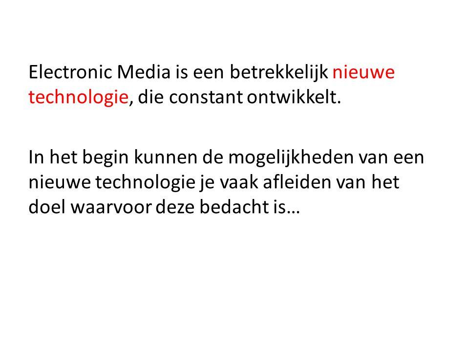 Electronic Media is een betrekkelijk nieuwe technologie, die constant ontwikkelt.