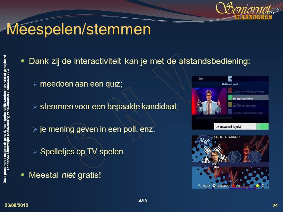 Meespelen/stemmen Dank zij de interactiviteit kan je met de afstandsbediening: meedoen aan een quiz;