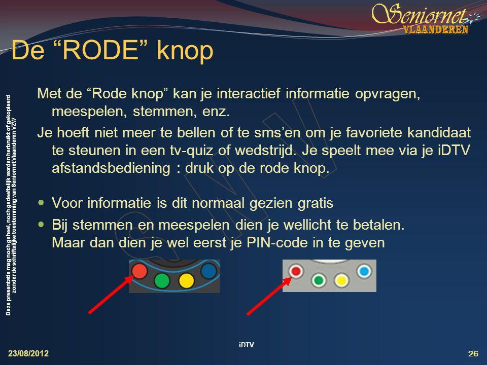 De RODE knop Met de Rode knop kan je interactief informatie opvragen, meespelen, stemmen, enz.