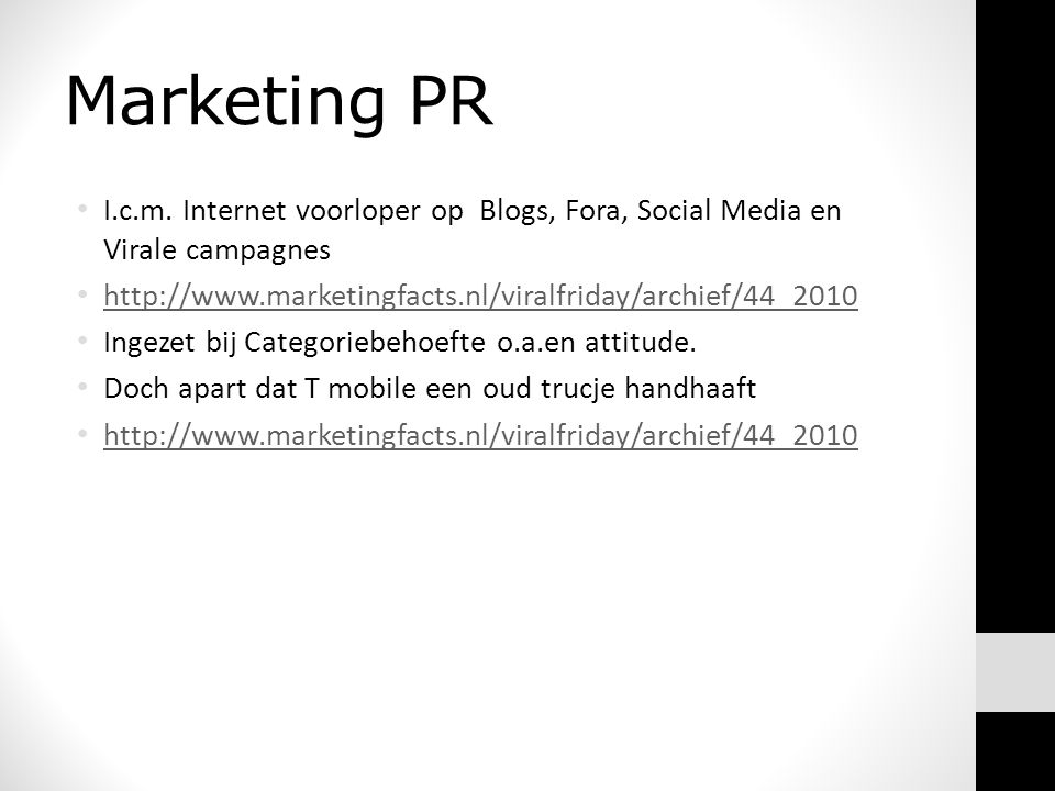 Marketing PR I.c.m. Internet voorloper op Blogs, Fora, Social Media en Virale campagnes. http://www.marketingfacts.nl/viralfriday/archief/44_2010.