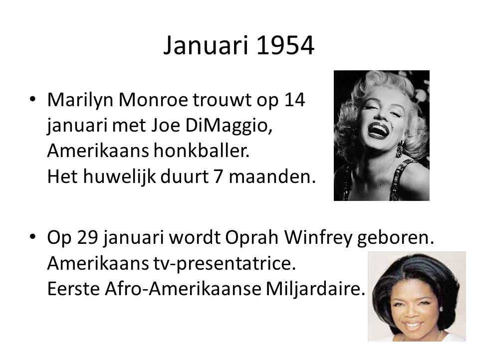 Januari 1954 Marilyn Monroe trouwt op 14 januari met Joe DiMaggio, Amerikaans honkballer. Het huwelijk duurt 7 maanden.