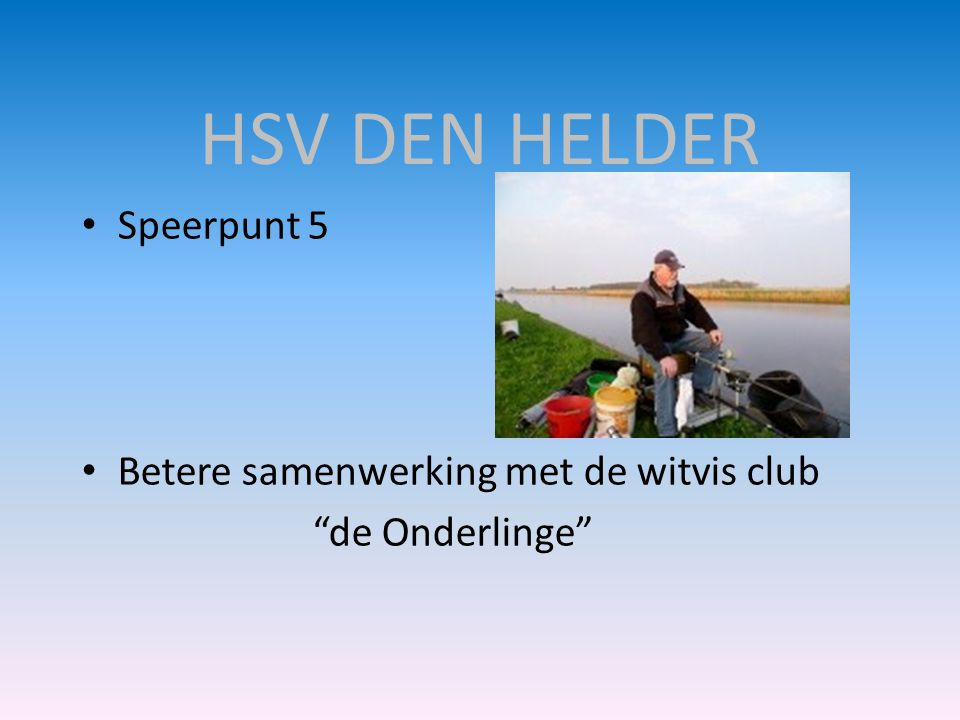 HSV DEN HELDER Speerpunt 5 Betere samenwerking met de witvis club