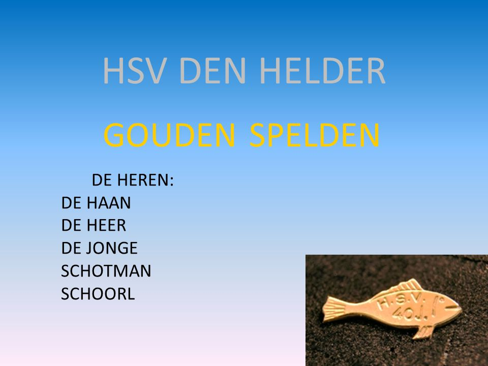 HSV DEN HELDER GOUDEN SPELDEN DE HEREN: DE HAAN DE HEER DE JONGE