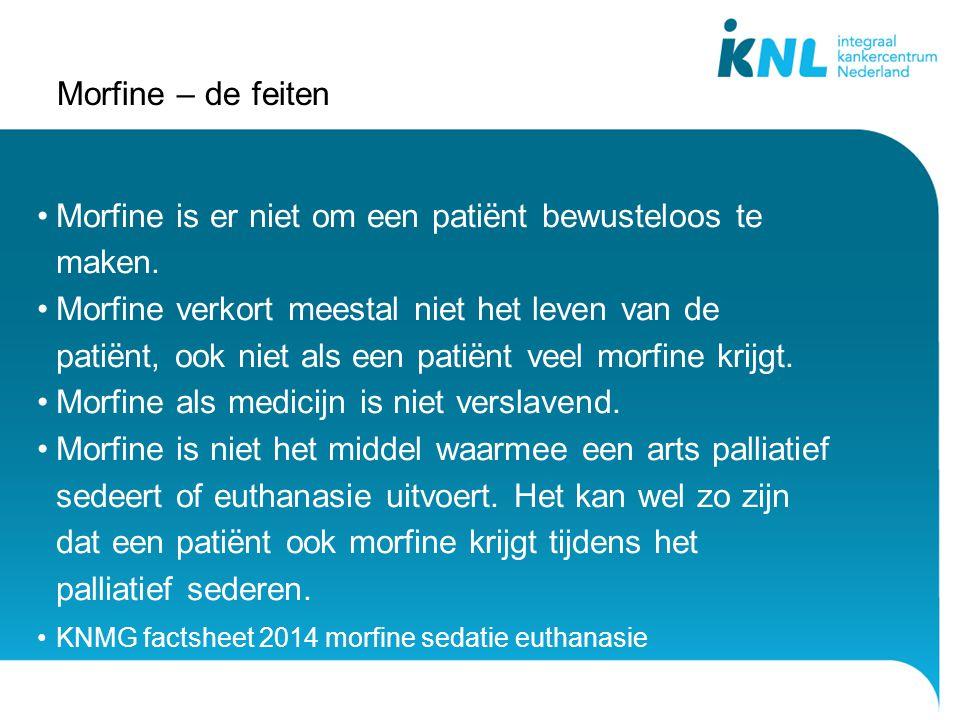Morfine is er niet om een patiënt bewusteloos te maken.