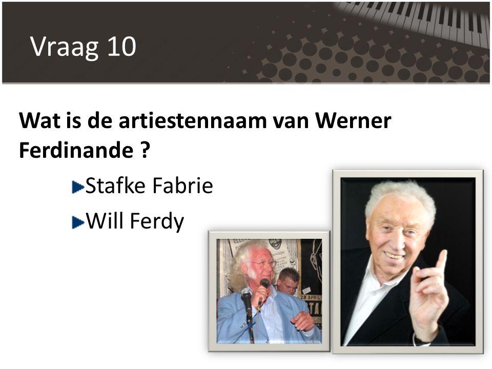 Vraag 10 Wat is de artiestennaam van Werner Ferdinande Stafke Fabrie