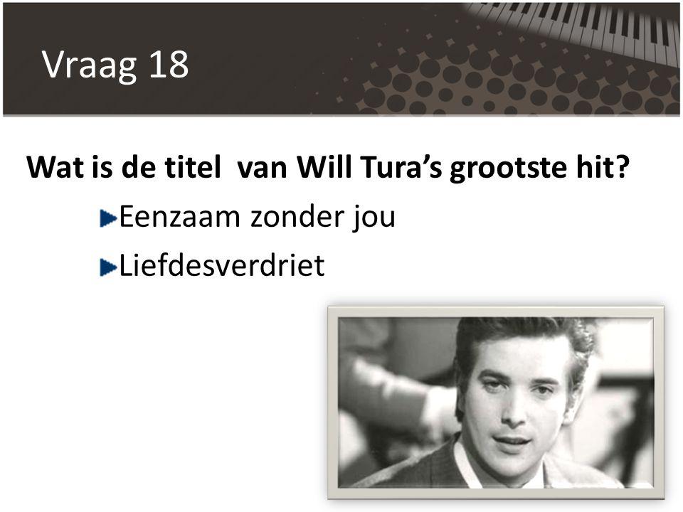 Vraag 18 Wat is de titel van Will Tura's grootste hit