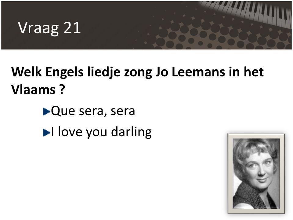 Vraag 21 Welk Engels liedje zong Jo Leemans in het Vlaams