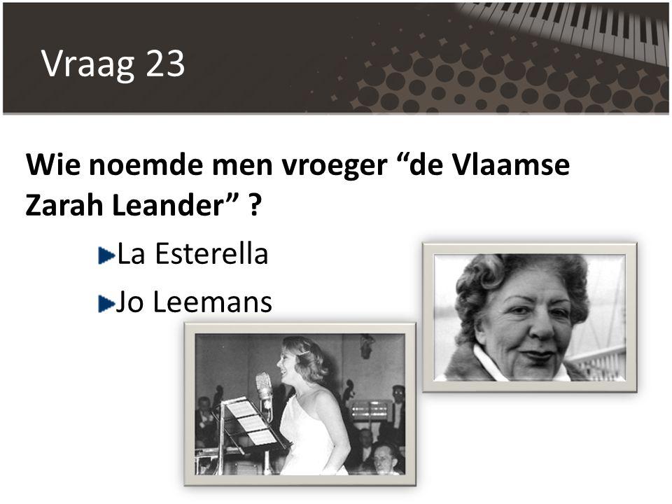 Vraag 23 Wie noemde men vroeger de Vlaamse Zarah Leander