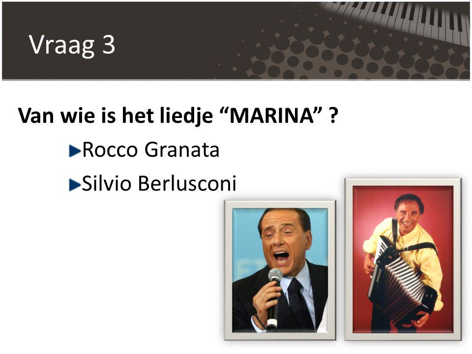 Vraag 3 Van wie is het liedje MARINA Rocco Granata
