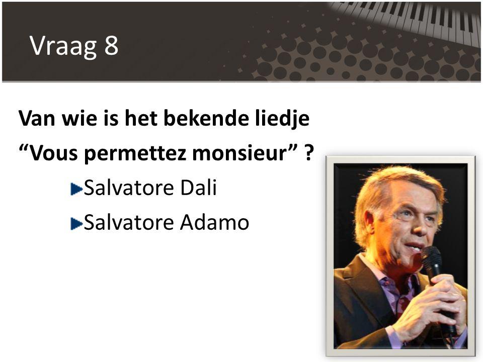 Vraag 8 Van wie is het bekende liedje Vous permettez monsieur