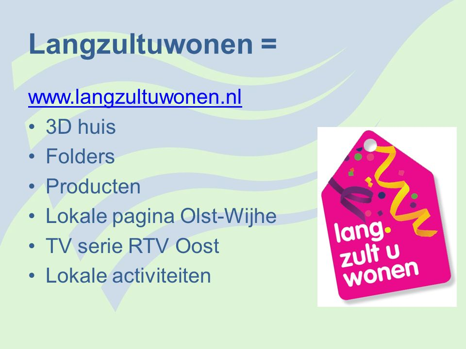 Langzultuwonen = www.langzultuwonen.nl 3D huis Folders Producten