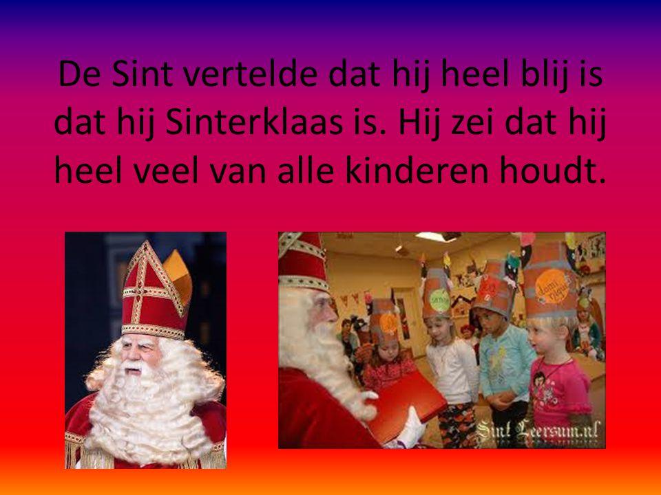 De Sint vertelde dat hij heel blij is dat hij Sinterklaas is