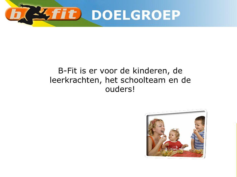 DOELGROEP B-Fit is er voor de kinderen, de leerkrachten, het schoolteam en de ouders!