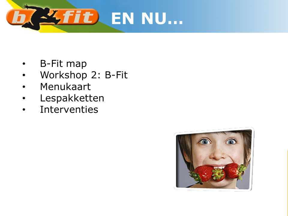 EN NU… B-Fit map Workshop 2: B-Fit Menukaart Lespakketten Interventies