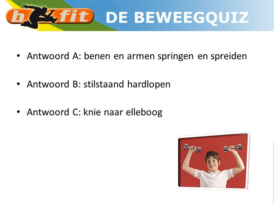 DE BEWEEGQUIZ Antwoord A: benen en armen springen en spreiden
