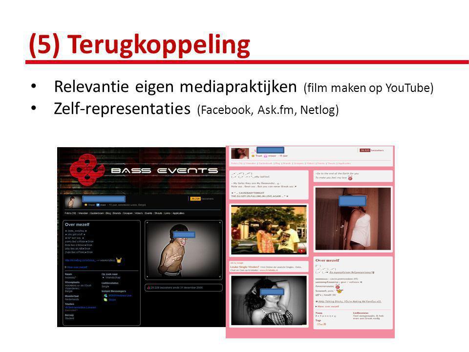 (5) Terugkoppeling Relevantie eigen mediapraktijken (film maken op YouTube) Zelf-representaties (Facebook, Ask.fm, Netlog)