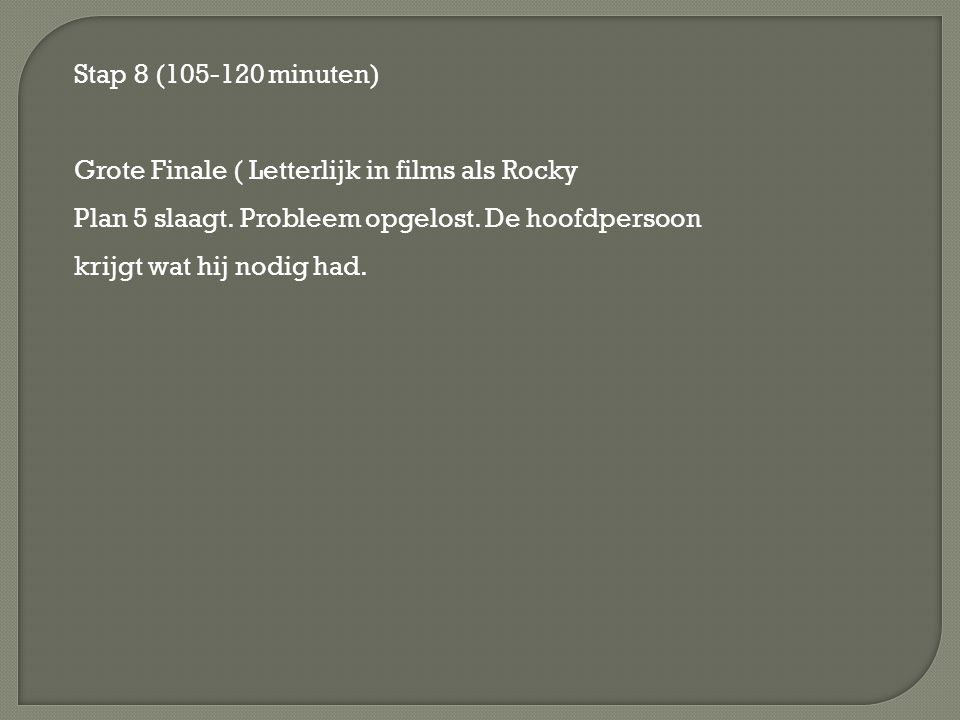 Stap 8 (105-120 minuten) Grote Finale ( Letterlijk in films als Rocky.