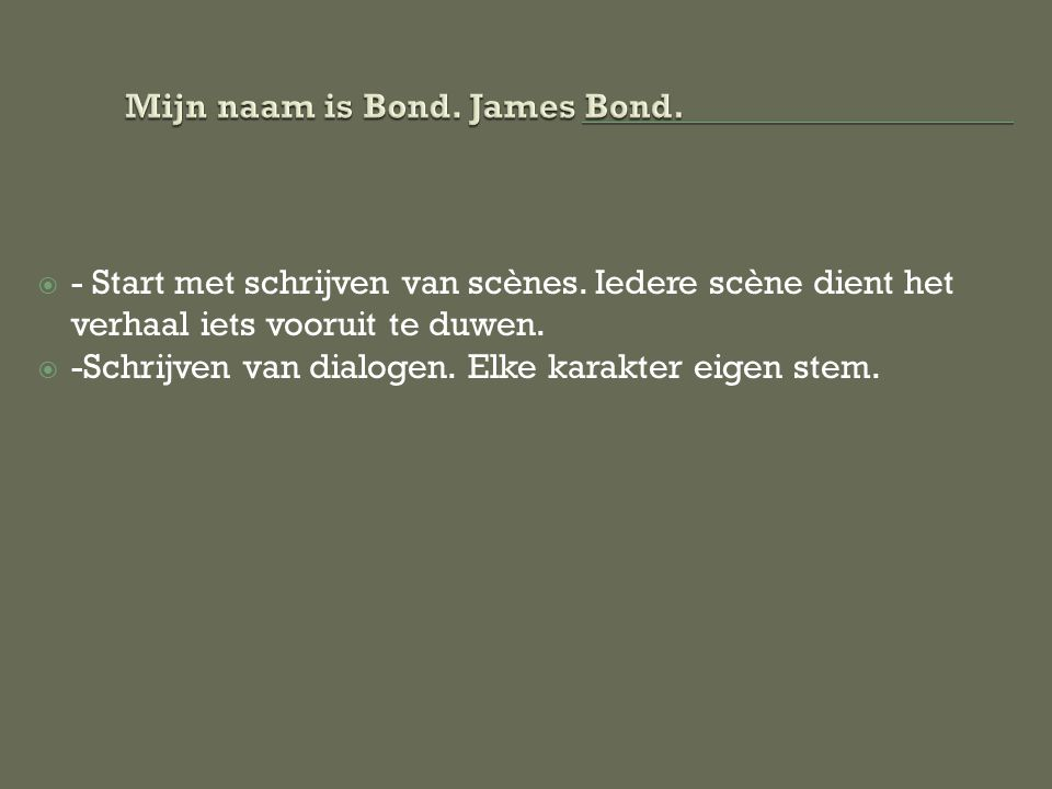 Mijn naam is Bond. James Bond.