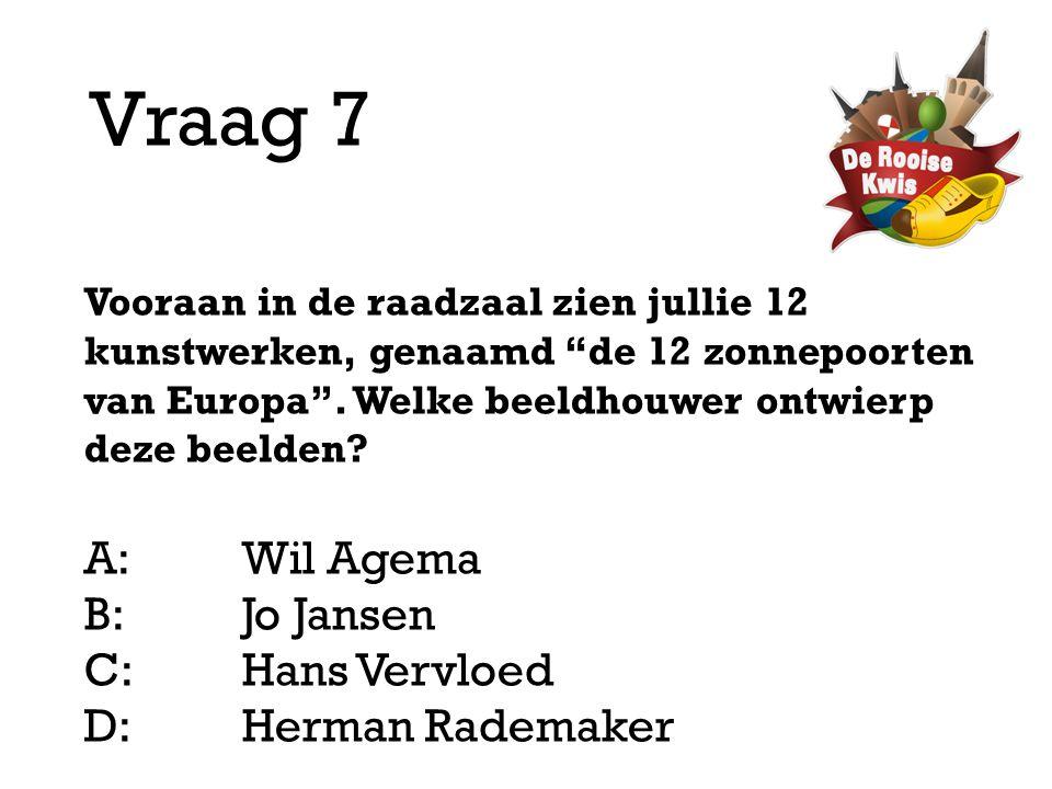 Vraag 7 A: Wil Agema B: Jo Jansen C: Hans Vervloed D: Herman Rademaker