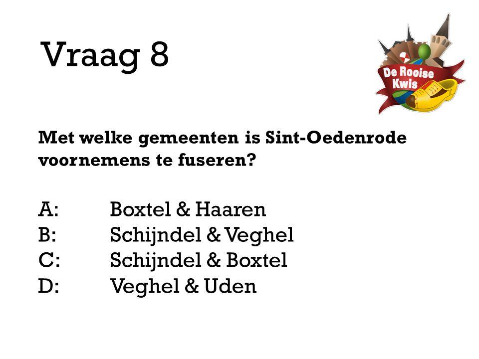 Vraag 8 A: Boxtel & Haaren B: Schijndel & Veghel C: Schijndel & Boxtel