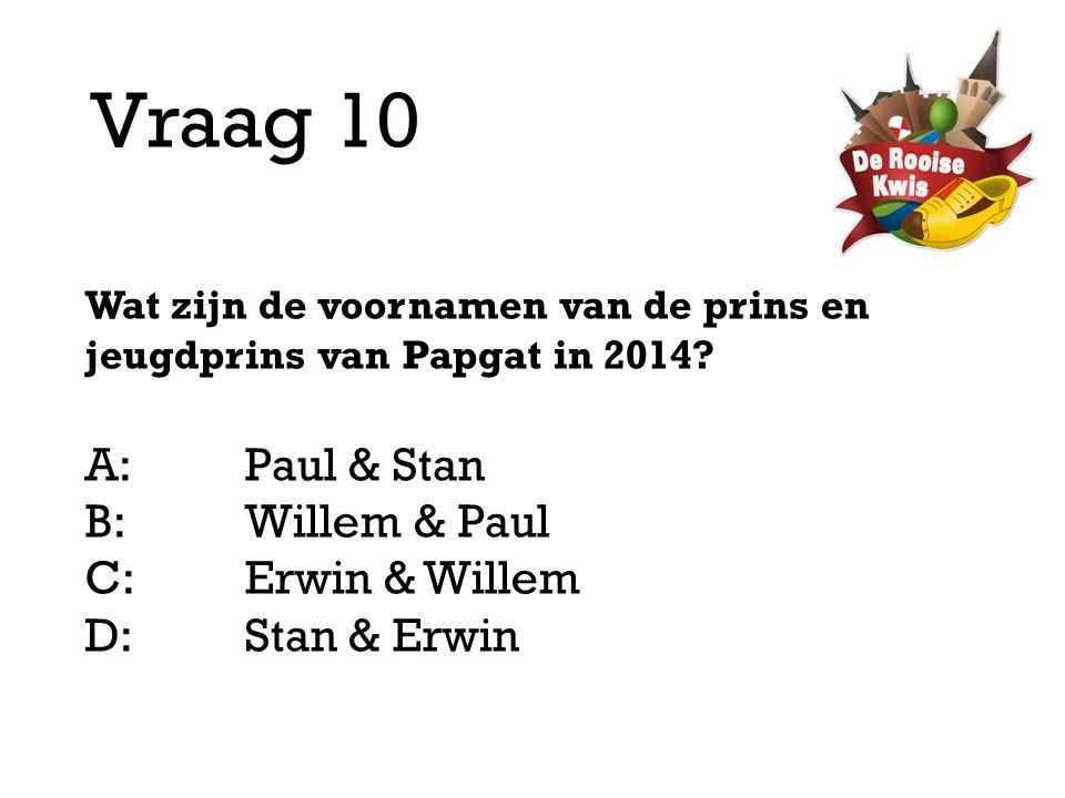 Vraag 10 A: Paul & Stan B: Willem & Paul C: Erwin & Willem