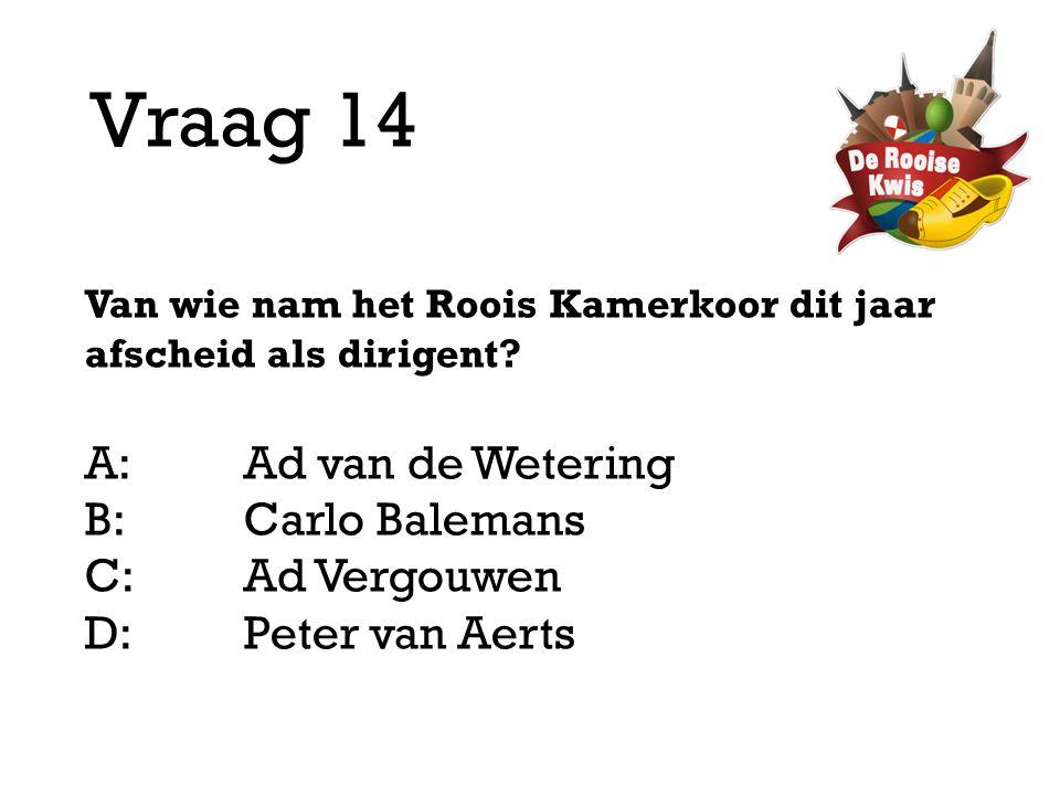 Vraag 14 A: Ad van de Wetering B: Carlo Balemans C: Ad Vergouwen