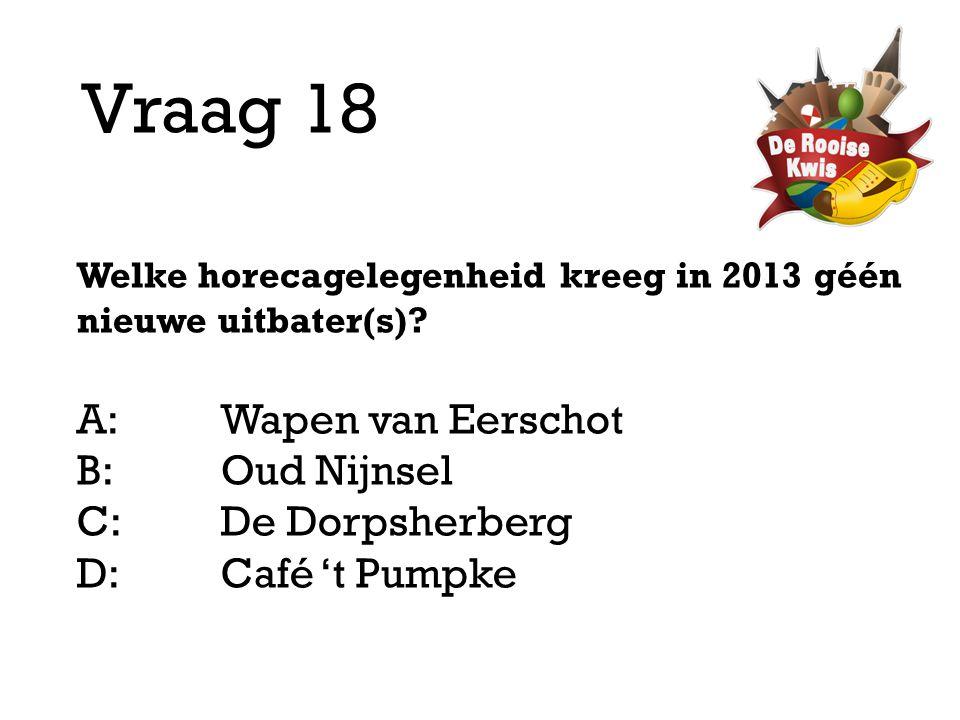 Vraag 18 A: Wapen van Eerschot B: Oud Nijnsel C: De Dorpsherberg