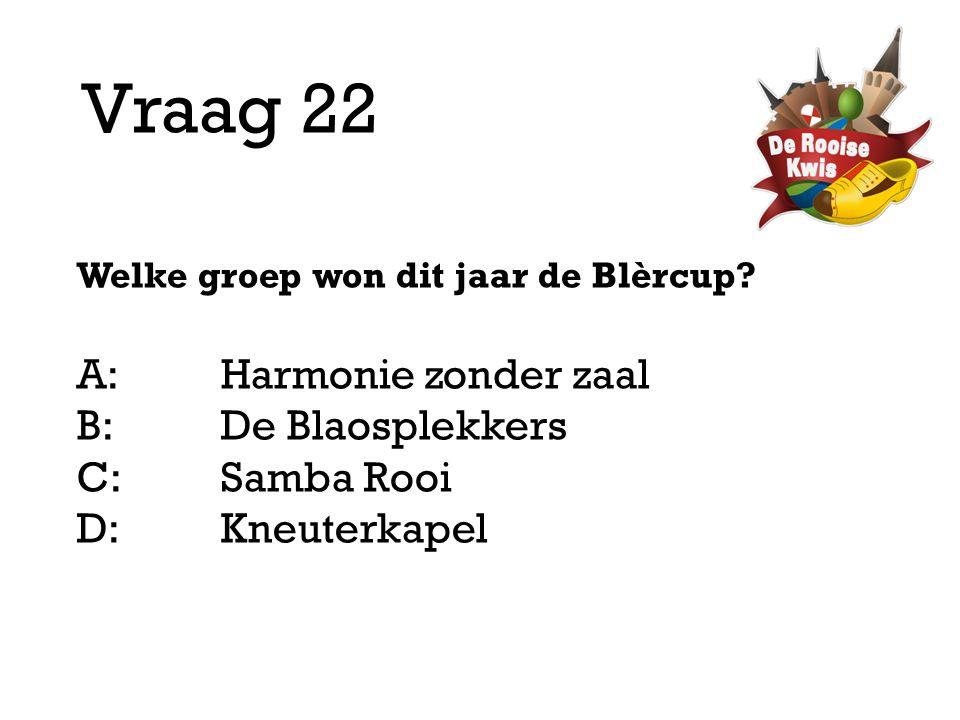 Vraag 22 A: Harmonie zonder zaal B: De Blaosplekkers C: Samba Rooi