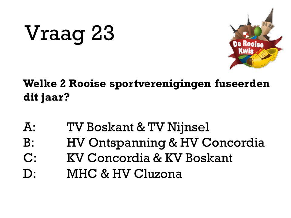 Vraag 23 A: TV Boskant & TV Nijnsel B: HV Ontspanning & HV Concordia