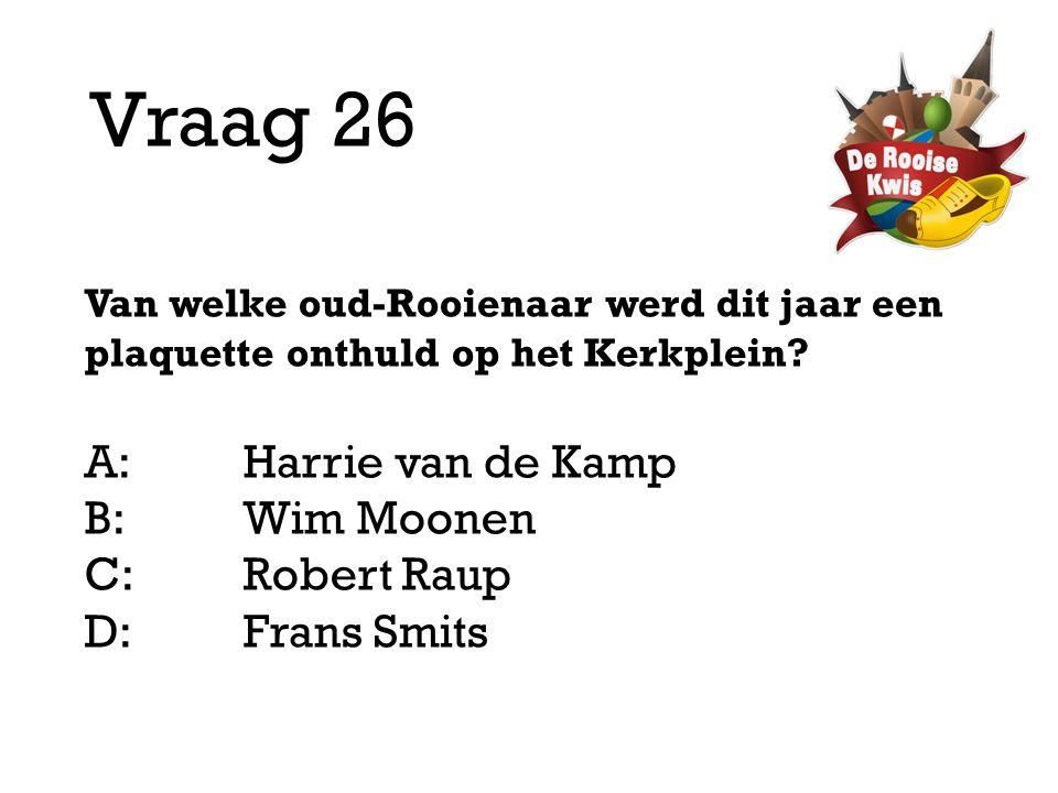 Vraag 26 A: Harrie van de Kamp B: Wim Moonen C: Robert Raup