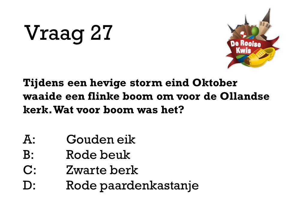 Vraag 27 A: Gouden eik B: Rode beuk C: Zwarte berk