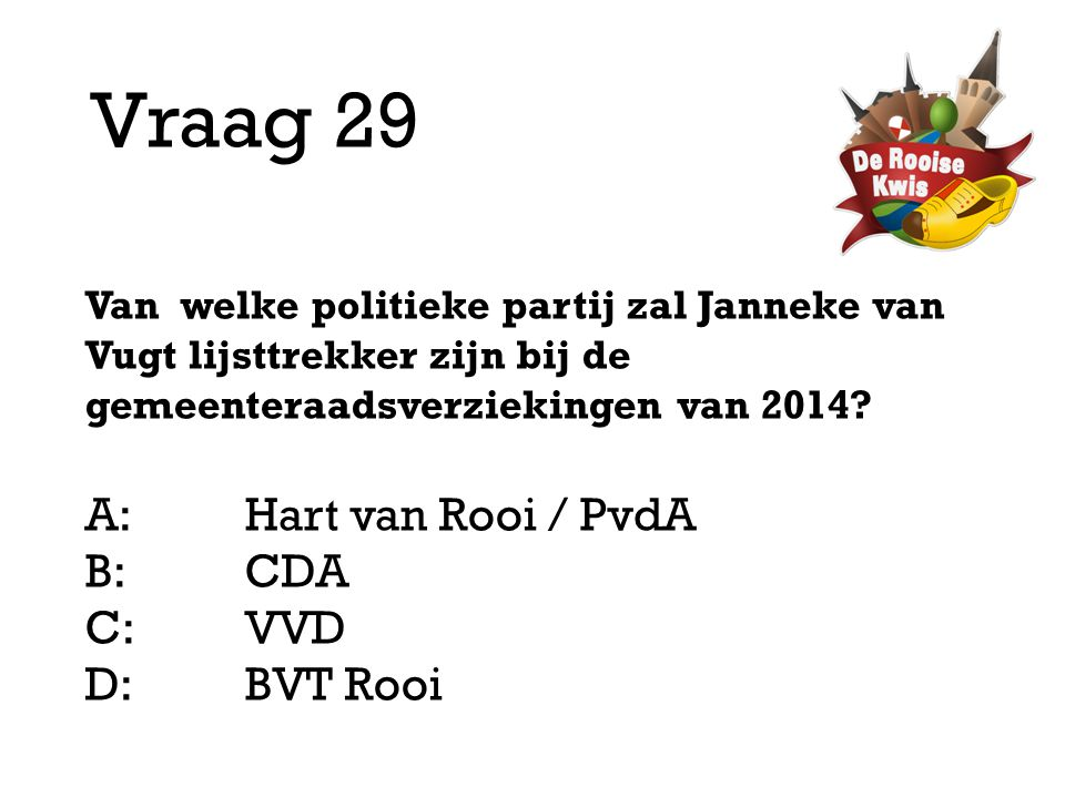 Vraag 29 A: Hart van Rooi / PvdA B: CDA C: VVD D: BVT Rooi