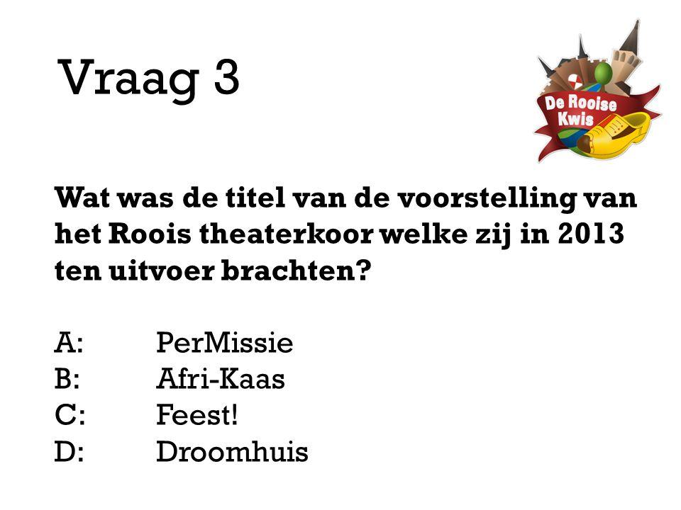 Vraag 3 Wat was de titel van de voorstelling van het Roois theaterkoor welke zij in 2013 ten uitvoer brachten