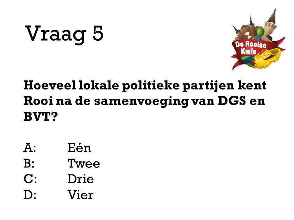 Vraag 5 Hoeveel lokale politieke partijen kent Rooi na de samenvoeging van DGS en BVT A: Eén. B: Twee.