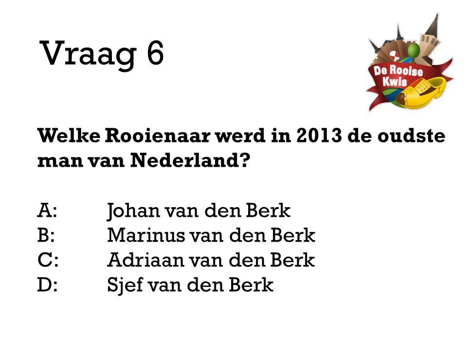 Vraag 6 Welke Rooienaar werd in 2013 de oudste man van Nederland