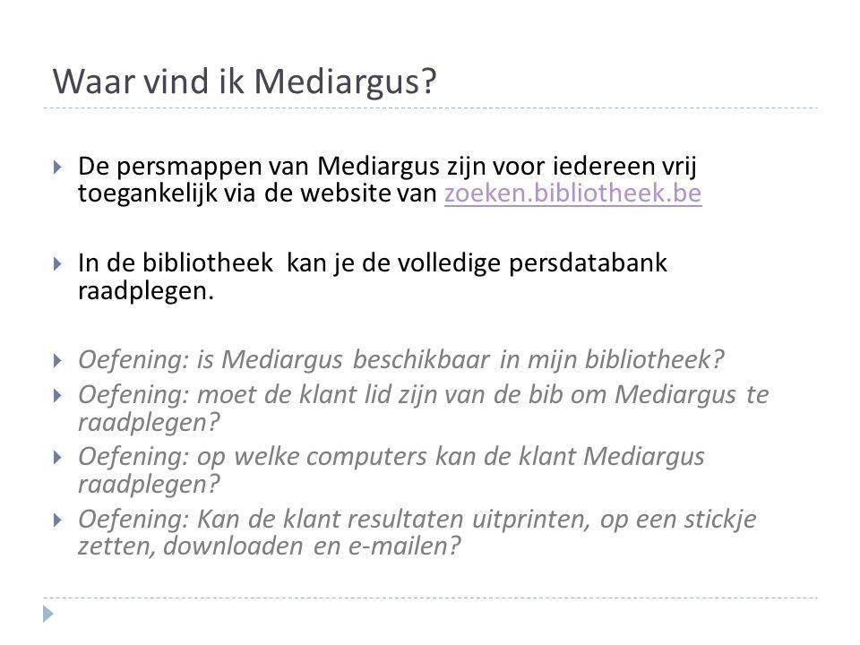 Waar vind ik Mediargus De persmappen van Mediargus zijn voor iedereen vrij toegankelijk via de website van zoeken.bibliotheek.be.