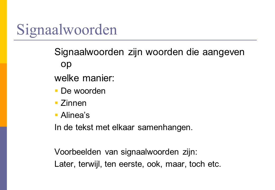 Signaalwoorden Signaalwoorden zijn woorden die aangeven op