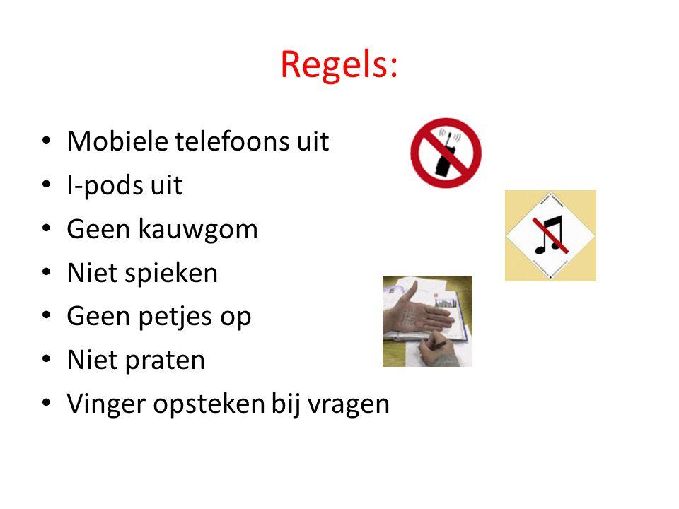Regels: Mobiele telefoons uit I-pods uit Geen kauwgom Niet spieken