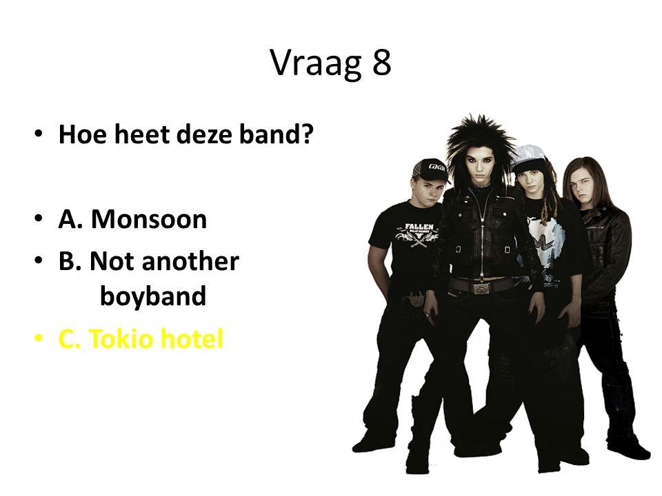 Vraag 8 Hoe heet deze band A. Monsoon B. Not another boyband