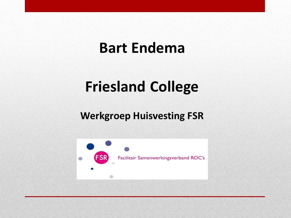 Bart Endema Friesland College Werkgroep Huisvesting FSR