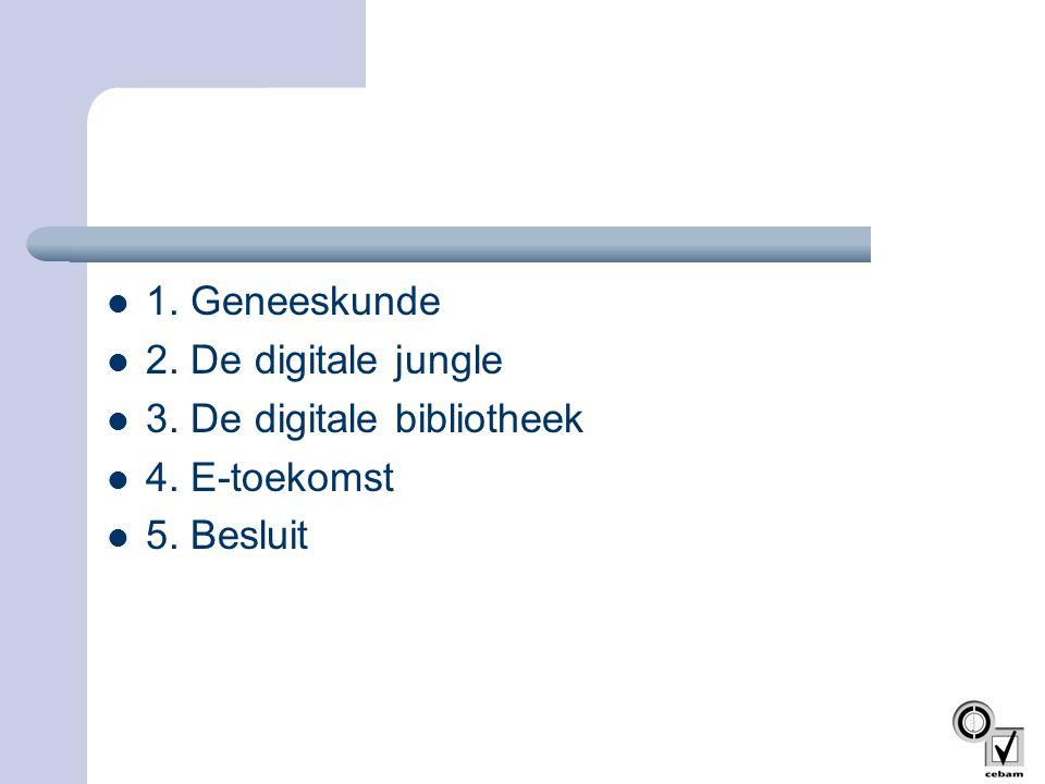 1. Geneeskunde 2. De digitale jungle 3. De digitale bibliotheek 4. E-toekomst 5. Besluit