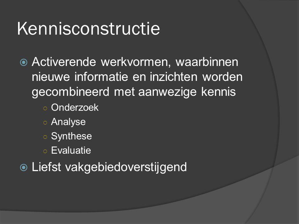 Kennisconstructie Activerende werkvormen, waarbinnen nieuwe informatie en inzichten worden gecombineerd met aanwezige kennis.