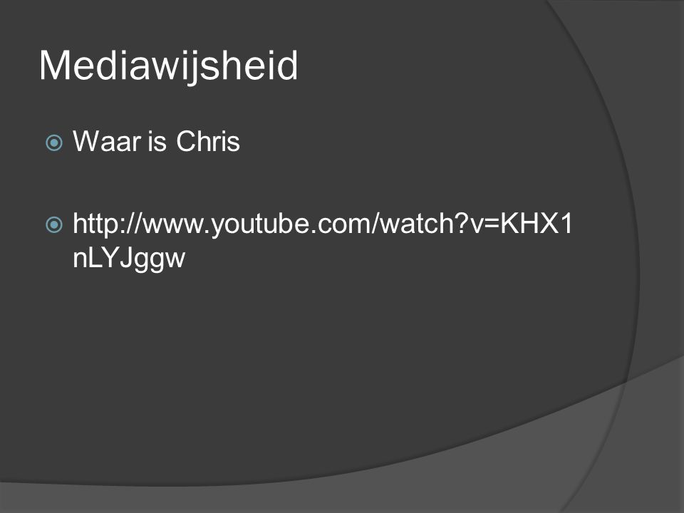 Mediawijsheid Waar is Chris http://www.youtube.com/watch v=KHX1nLYJggw