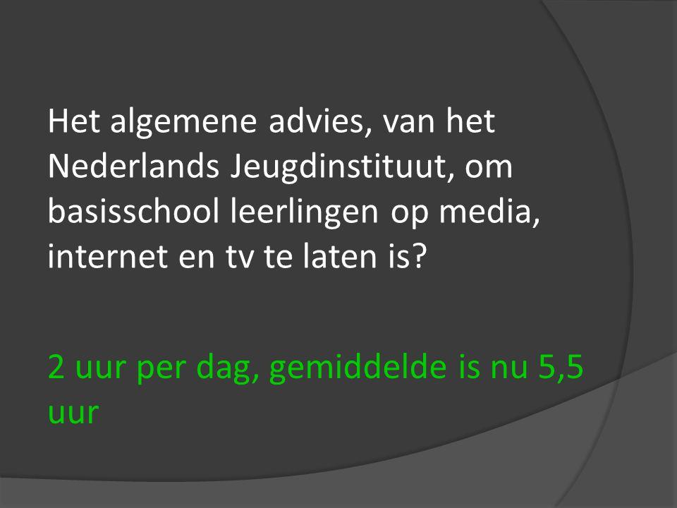 Het algemene advies, van het Nederlands Jeugdinstituut, om basisschool leerlingen op media, internet en tv te laten is