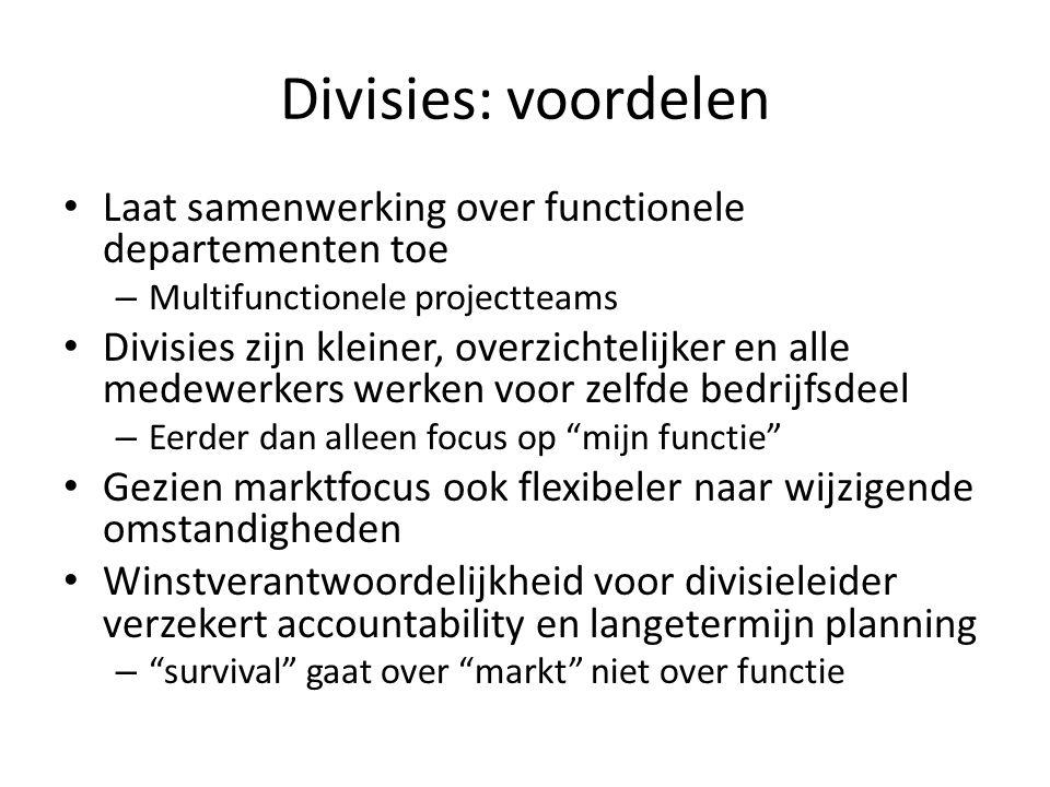 Divisies: voordelen Laat samenwerking over functionele departementen toe. Multifunctionele projectteams.