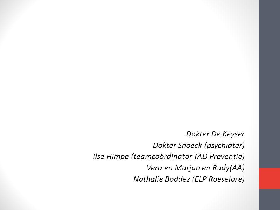 Dokter De Keyser Dokter Snoeck (psychiater) Ilse Himpe (teamcoördinator TAD Preventie) Vera en Marjan en Rudy(AA) Nathalie Boddez (ELP Roeselare)