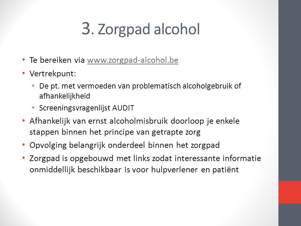 3. Zorgpad alcohol Te bereiken via www.zorgpad-alcohol.be Vertrekpunt: