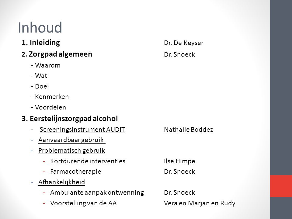 Inhoud 1. Inleiding Dr. De Keyser 3. Eerstelijnszorgpad alcohol