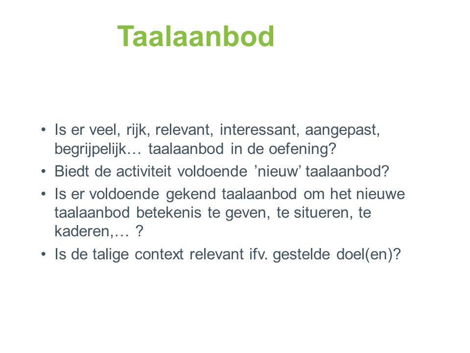 Taalaanbod Is er veel, rijk, relevant, interessant, aangepast, begrijpelijk… taalaanbod in de oefening