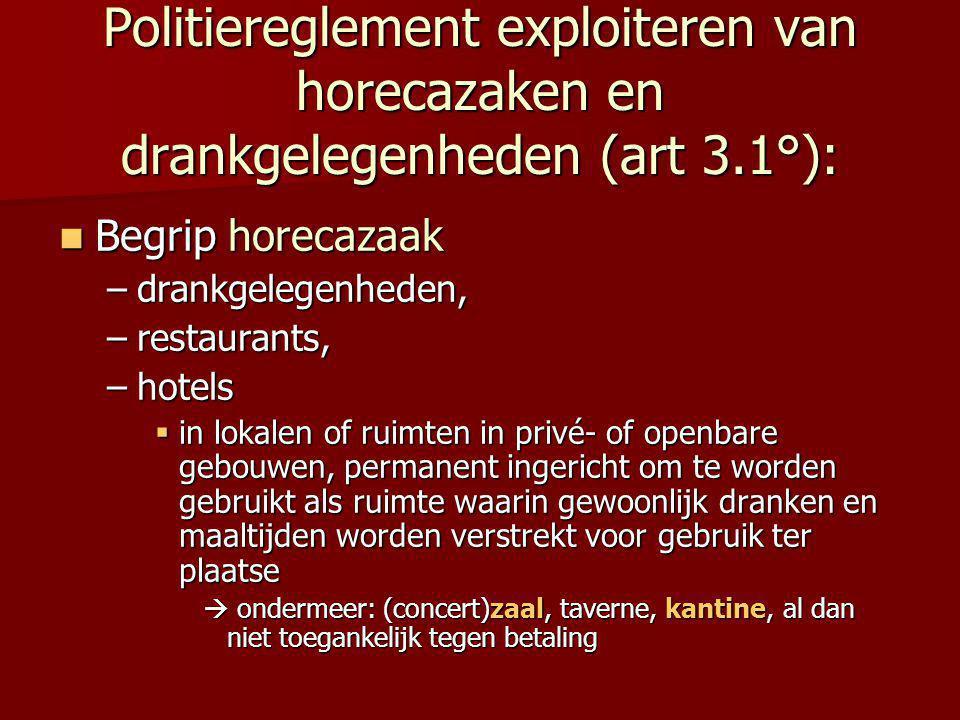 Politiereglement exploiteren van horecazaken en drankgelegenheden (art 3.1°):